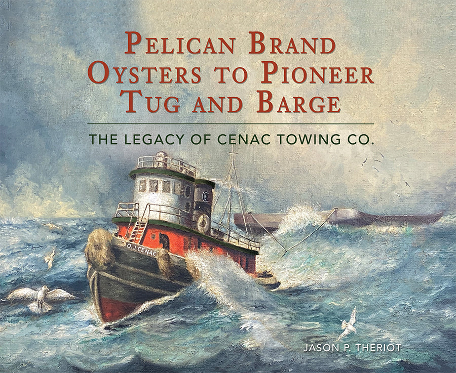 Pelican Brand Oysters to Pioneer Tug and Barge: The Legacy of Cenac Towing Co.