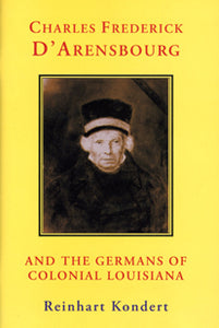 Charles Frederick D'Arensbourg: And the Germans of Colonial Louisiana