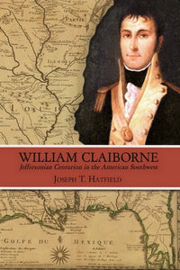 William Claiborne: Jeffersonian Centurion in the American Southwest
