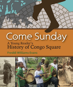 Come Sunday: A Young Reader's History of Congo Square