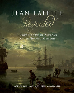 Jean Laffite Revealed: Unraveling One of America's Longest-Running Mysteries