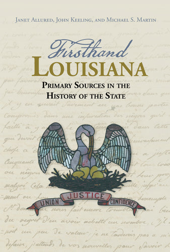 Firsthand Louisiana: Primary Sources in the History of the State
