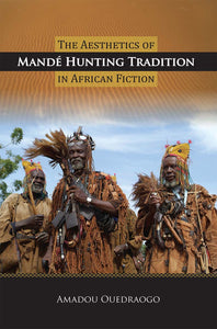 The Aesthetics of Mandé Hunting Tradition in African Fiction
