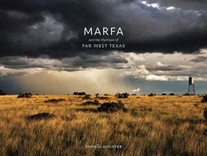 Marfa and the Mystique of Far West Texas (1st Edition)