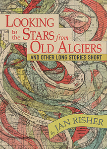 Looking to the Stars from Old Algiers and Other Long Stories Short