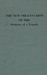 The New Orleans Riot 1866: Anatomy of a Tragedy