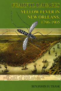 Fearful Ravages: Yellow Fever in New Orleans, 1796-1905
