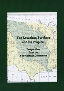 The Louisiana Purchase and Its Peoples: Perspectives from the New Orleans Conference