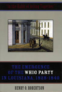 In the Habit of Acting Together: The Emergence of the Whig Party in Louisiana, 1828-1840