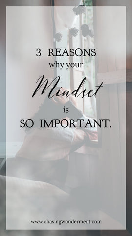 3 Reasons why your Mindset is SO Important.