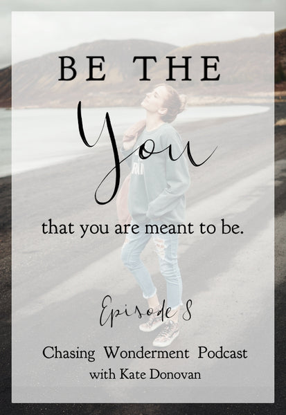 Be The You that you are meant to be - Chasing Wonderment podcast episode 8