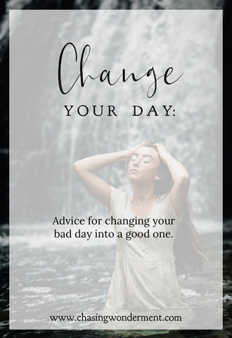 Advice for changing your bad day into a good one.