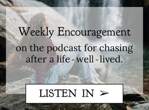 Weekly Encouragement on the podcast for chasing after a life well lived - Chasing Wonderment Podcast - words of encouragement
