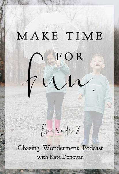 Make Time For Fun - Episode 7 - Chasing Wonderment Podcast