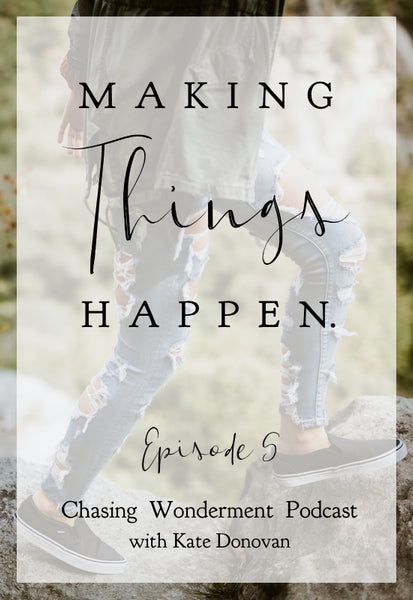 Making Things Happen: Chasing Wonderment Podcast Episode 5