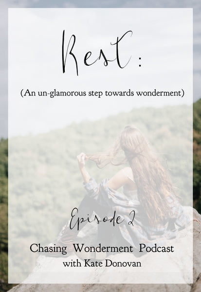 Rest: An Unglamorous step towards wonderment - Chasing Wonderment Podcast Episode 2