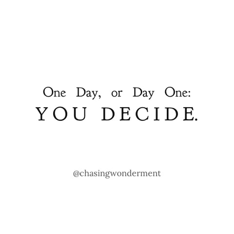 One Day, or Day One: You Decide