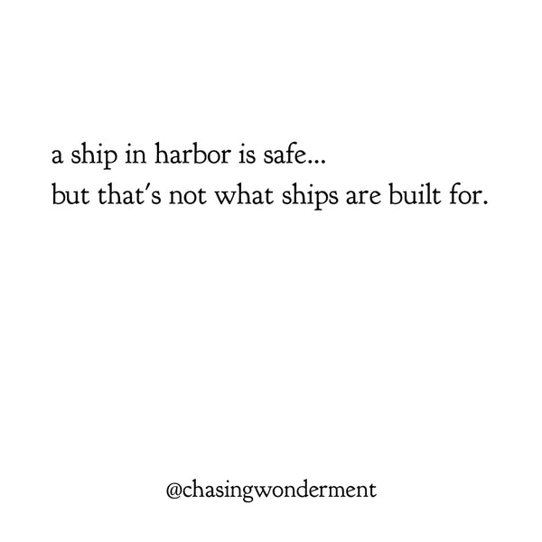 a ship in harbor is safe but that's not what ships are built for