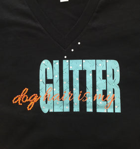 """Dog Hair is my Glitter"" Funny Sayings T shirt"
