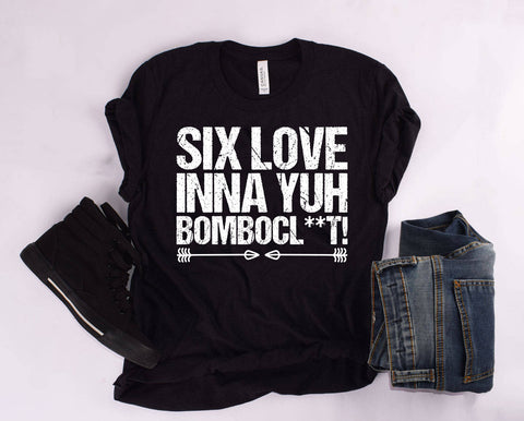 """Six Love Inna Yuh BomboCl**t"" T Shirt"