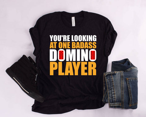 """You're Looking at One Badass Domino Player"" T Shirt"