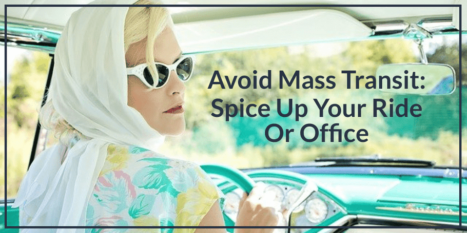 Avoid Mass Transit: Spice Up Your Ride Or Office