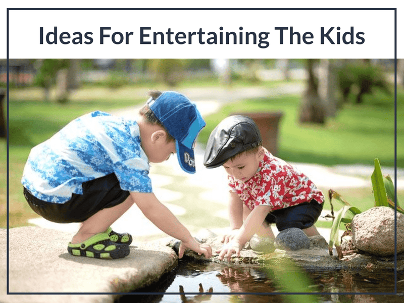 Ideas For Entertaining The Kids