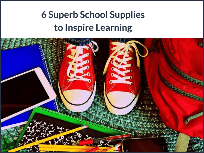 6 Superb School Supplies To Inspire Learning