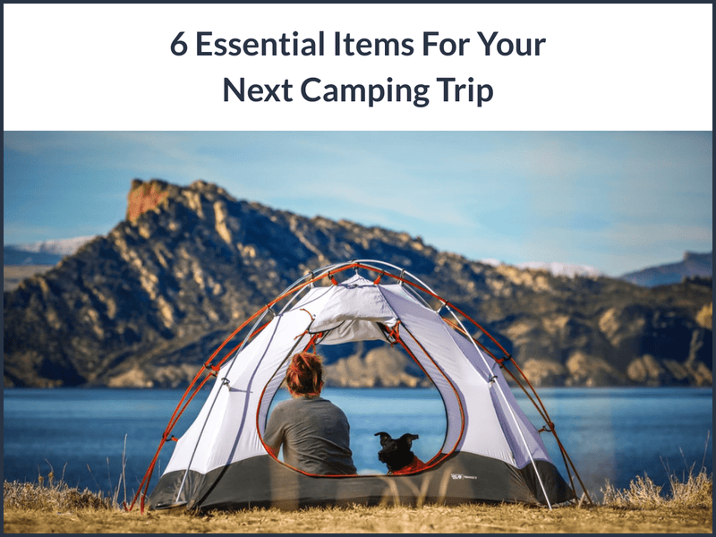 6 Essential Items For Your Next Camping Trip