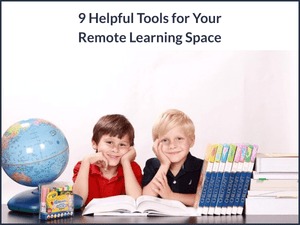 9 Helpful Tools for Your Remote Learning Space