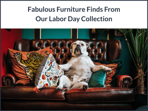 Fabulous Furniture Finds From Our Labor Day Collection