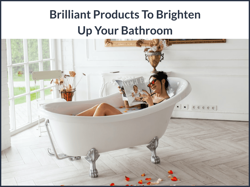 Brilliant Products to Brighten up Your Bathroom