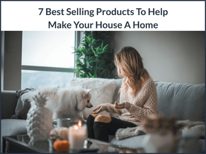 Best Selling Products to Help Make Your House A Home