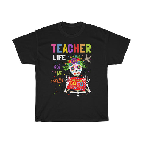 Teacher Life Got Me Feelin' Un Loco Poco T Shirt Unisex Heavy Cotton Tee