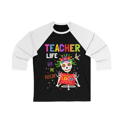 Teacher Life Got Me Feelin' Un Poco Loco - Teacher's Day - Unisex 3/4 Sleeve Baseball Tee