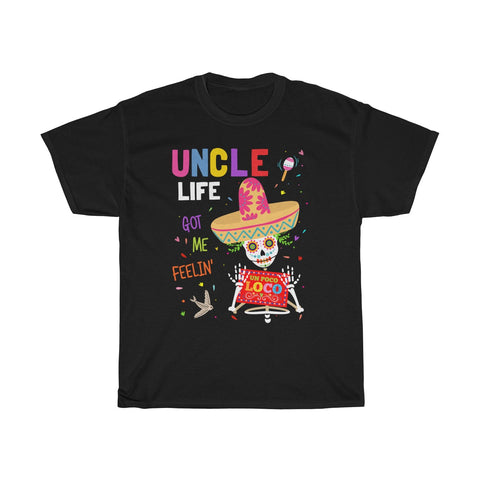 Uncle Life Got Feelin' Un Poco Loco - Uncle Lover Unisex Heavy Cotton Tee