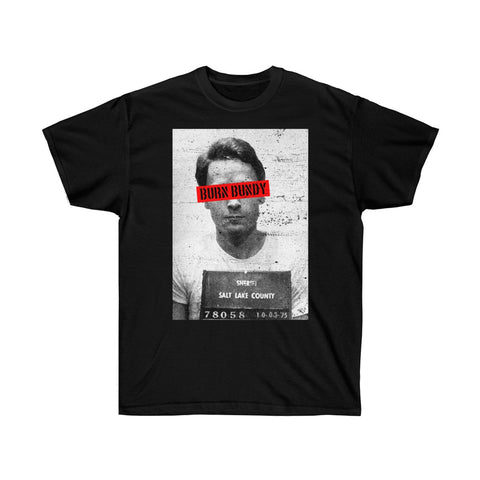 Ted Bundy Burn Bundy T Shirt Unisex Ultra Cotton Tee