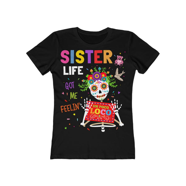 Sister Life Got Me Feelin' Un Loco Poco T-Shirt Women's The Boyfriend Tee