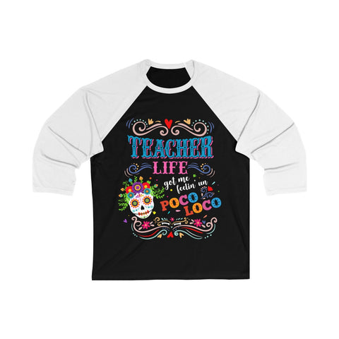 Teacher Life Got Me Feelin' Un Poco Loco - Teacher's Day Gift - Unisex 3/4 Sleeve Baseball Tee