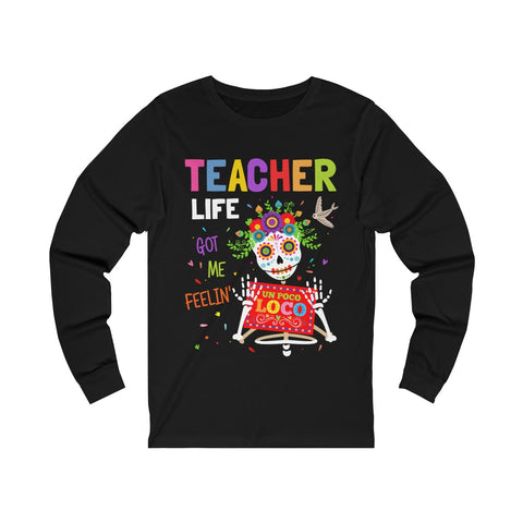Teacher Life Got Me Feelin' Un Poco Loco - Teacher's Day - Unisex Jersey Long Sleeve Tee