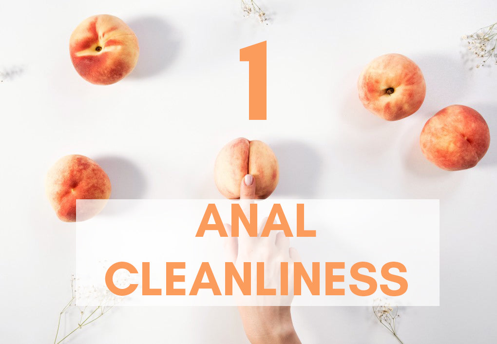 ANAL 101 - Part One: A Guide to Anal Cleanliness