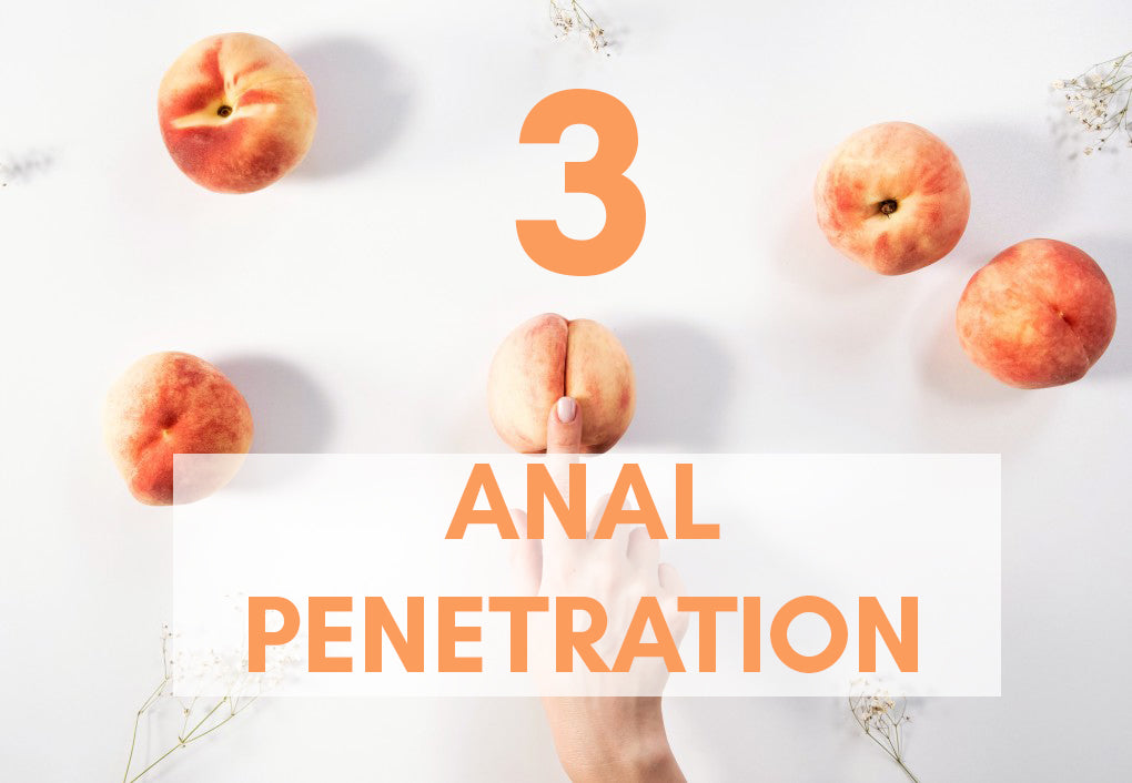 ANAL 101 - Part Three: A Guide to Full Anal Penetration