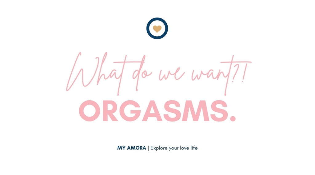 We want orgasms