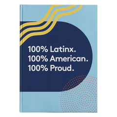 100% Latinx. 100% American. 100% Proud. Hardcover Journal
