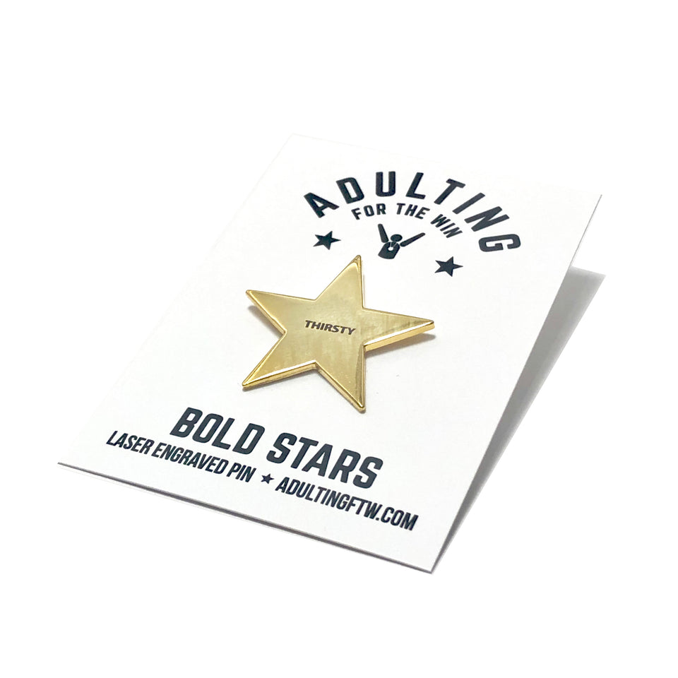 Thirsty - Bold Star Pin