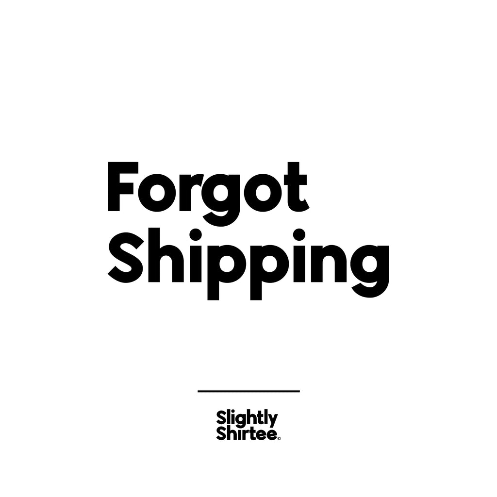 Forgot Shipping?