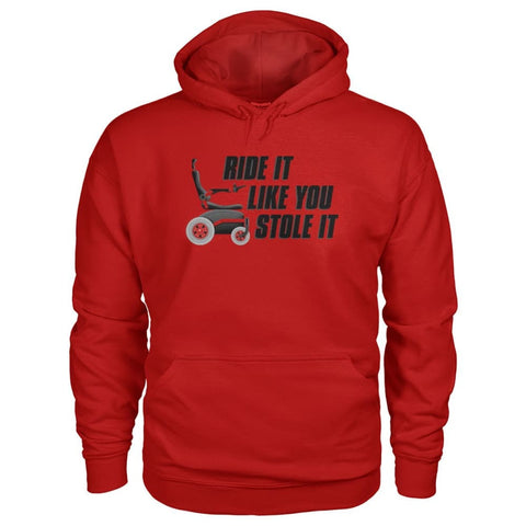 Ride It Like You Stole It Hoodie - JustMobilityScooters.com