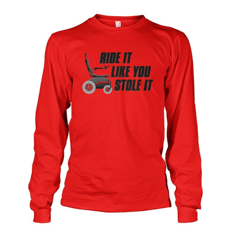 Image of Ride It Like You Stole It Long Sleeve - JustMobilityScooters.com