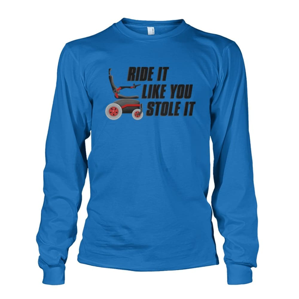 Ride It Like You Stole It Long Sleeve - JustMobilityScooters.com
