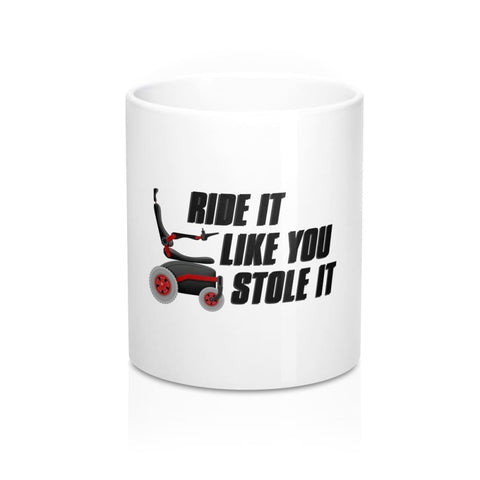 Ride It Like You Stole It Mug - JustMobilityScooters.com